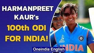 Harmanpreet Kaur becomes 5th Indian woman to play 100 ODIs | Oneindia News
