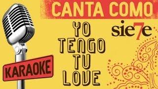 Yo tengo tu love, letra - Sie7e karaoke