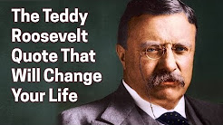 The Teddy Roosevelt Quote That Will Change Your Life