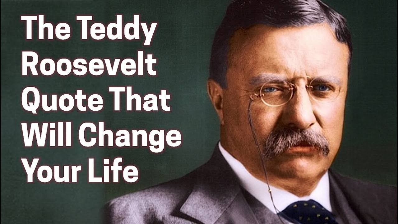 Theodore Roosevelt Quotes Awesome The Teddy Roosevelt Quote That Will Change Your Life  Youtube