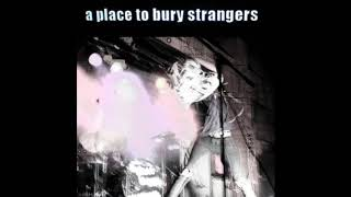A Place To Bury Strangers ‎– A Place To Bury Strangers-Full Album(2007) YouTube Videos