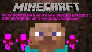 Minecraft - Clay Soldiers Let's Play Series - Episode 1 - The Beginning of a Magenta Kingdom