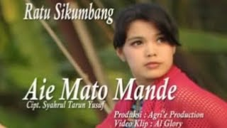 Ratu Sikumbang - Aie Mato Mande