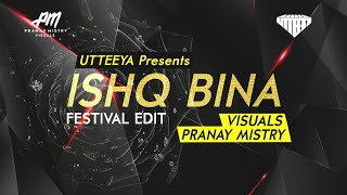 Ishq Bina - Festival Edit - UTTEEYA - Pranay Mistry Visuals