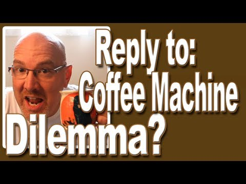 Reply to - Coffee Maker Dilemma? Vlog