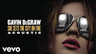Gavin DeGraw - She Sets The City On Fire (Acoustic) [Audio]