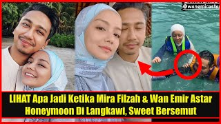 LIHAT Apa Jadi Ketika Mira Filzah & Wan Emir Astar Honeymoon Di Langkawi, Sweet Bersemut