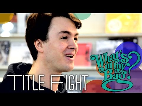 Title Fight - What's In My Bag?