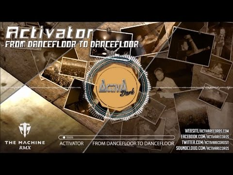Activator - From Dancefloor To Dancefloor (The Machine Rmx) - Official Preview (Activa Dark)