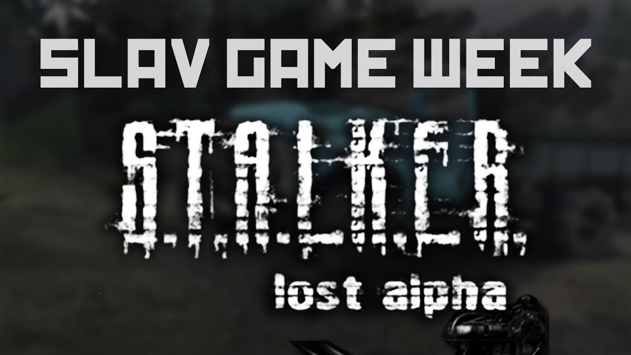 SLAV GAME WEEK - S.T.A.L.K.E.R.: Lost Alpha - YouTube