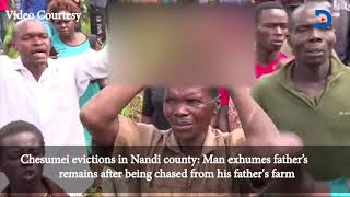 Chesumei evictions: Man exhumes father's remains after being chased from his father\'s farm