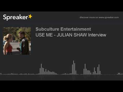 USE ME - JULIAN SHAW Interview (part 2 of 2)