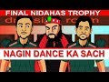 nidahas trophy final ind vs bl nagin dance ka sach