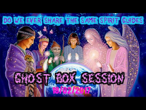 DO WE EVER SHARE THE SAME SPIRIT GUIDES? SPIRIT BOX SESSION - 18/02/2017