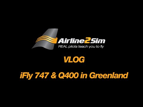 Airline2Sim VLOG iFly 747-400 & Q400 in Greenland