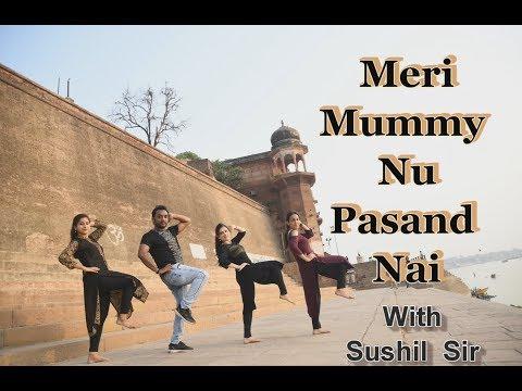 Meri Mummy Nu Pasand Nai Choreograph By Sushil Sir