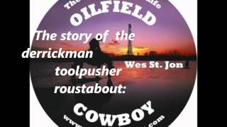 the story of the derrickman toolpusher roustabout roughneck and companyman