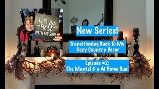 Transitioning Back To My Cozy Country Decor, Episode #2: The Mantel & A At Home Haul