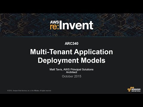 AWS re:Invent 2015 | (ARC340) Multi-Tenant Application Deployment Models