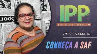 Conheça a SAF | IPP em Movimento | IPP TV