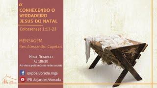 Culto Vespertino - 20/12/2020 - Conhecendo o verdadeiro Jesus do Natal - Rev. Alessandro Capelari