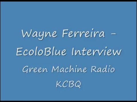 Wayne Ferreira - EcoloBlue Interview - Green Machine Radio