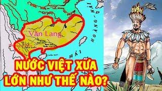 Diện tích nước Việt cổ xưa rộng như thế nào? | Lịch sử Việt Nam ✔