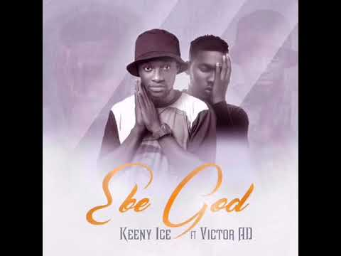 Keeny Ice ft Victor AD - Ebe God (Prod by Two Bars)