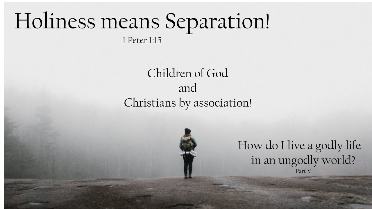 Holiness means separation - 1 Peter 1:15