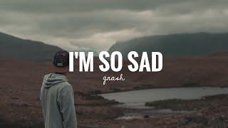 Gnash - I'm so sad (Lirik + Terjemahan)