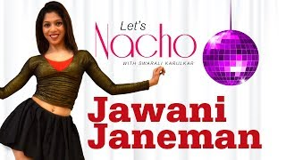 Jawani Janeman (Dance Video) - Let's Nacho with Swarali Karulkar - Bollywood Dance Choreography