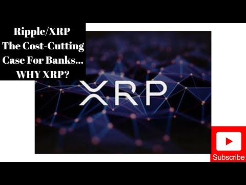 Ripple/XRP The Cost-Cutting Case For Banks WHY XRP?