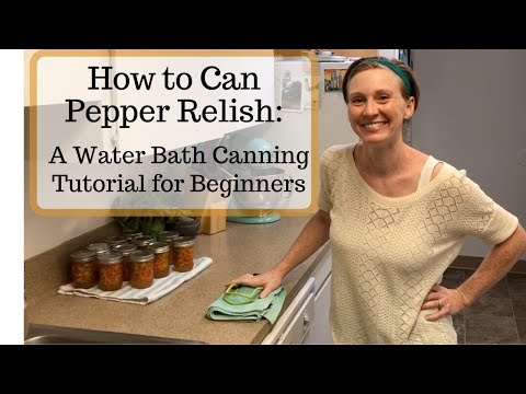 How To Can Pepper Relish: A Water Bath Canning Tutorial For Beginners