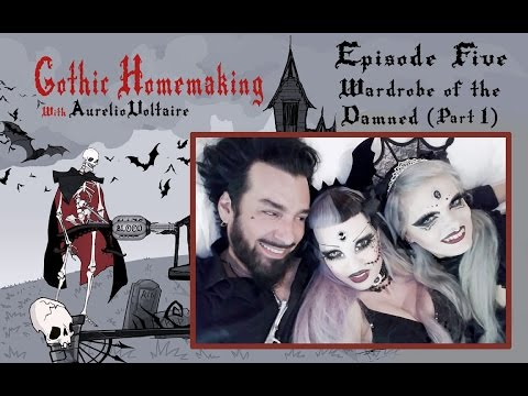 Gothic Homemaking Episode Five - Wardrobe of the Damned (Part One)