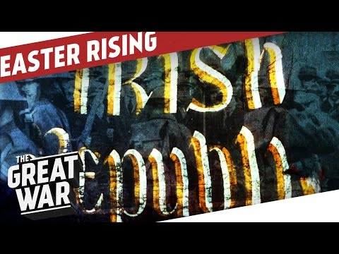 The Easter Rising - Ireland in World War 1 I THE GREAT WAR Special