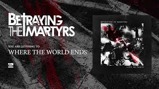 BETRAYING THE MARTYRS - Where The World Ends (Live)