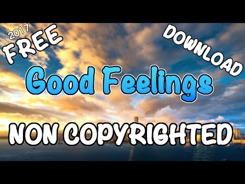 'Good Feelings' - NON COPYRIGHTED MUSIC + FREE DOWNLOAD 2017 | Background Music