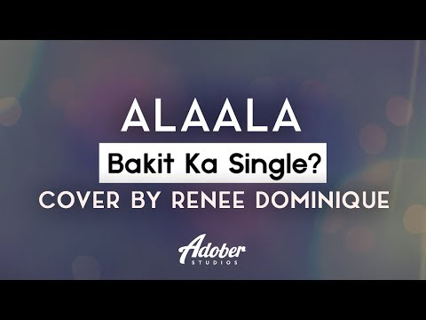 "Bakit Ka Single? - ""Alaala"" (Cover By Renee Dominique)"