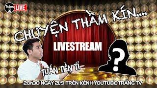 live stream tuan tien ti tam su chuyen tham kin cung khach moi