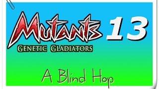 A Blind Hop - Mutants: Genetic Gladiators - Part 13
