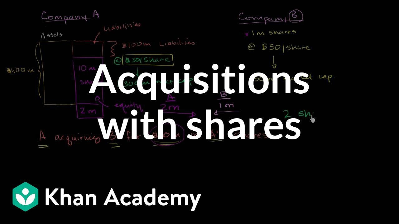 Acquisitions with shares (video)   Khan Academy