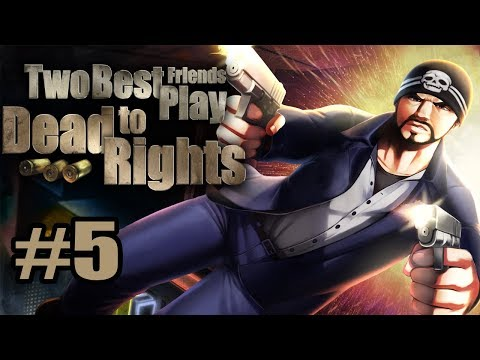 Two Best Friends Play Dead To Rights (Part 05)