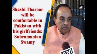 Shashi Tharoor will be comfortable in Pakistan with his girlfriends: Subramanian Swamy - #ANI News