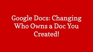 Google Docs: Changing Ownership of a Doc