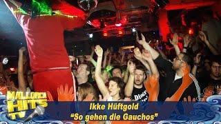 Ikke Hüftgold - So gehen die Gauchos - Fussball Lieder