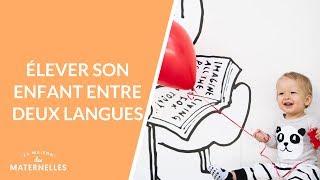 Elever son enfant entre deux langues - La Maison des maternelles #LMDM