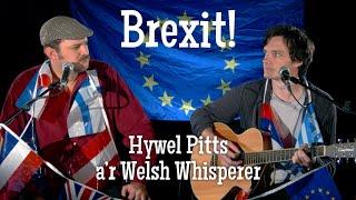 BREXIT! – cân gan Hywel Pitts a Welsh Whisperer