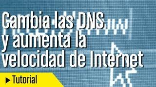Cómo cambiar las DNS para aumentar la velocidad de Internet