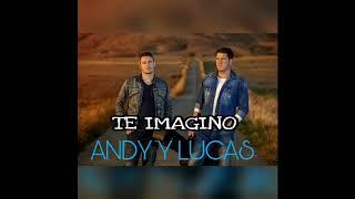 Andy y Lucas - TE IMAGINO