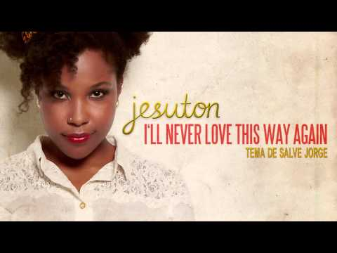 Jesuton - I'll Never Love This Way Again (Trilha sonora de Salve Jorge - Tema de Morena e Théo)